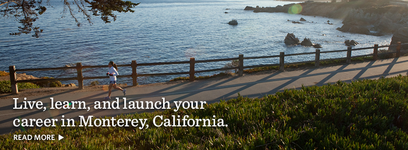 Live, learn, and launch your career in Monterey, California.